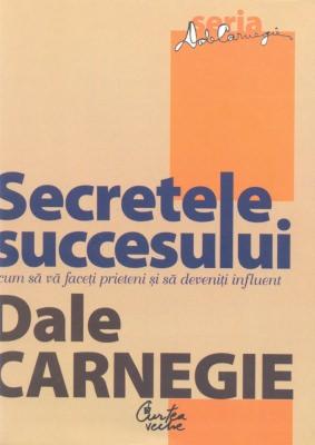Dale Carnegie: Secretele succesului