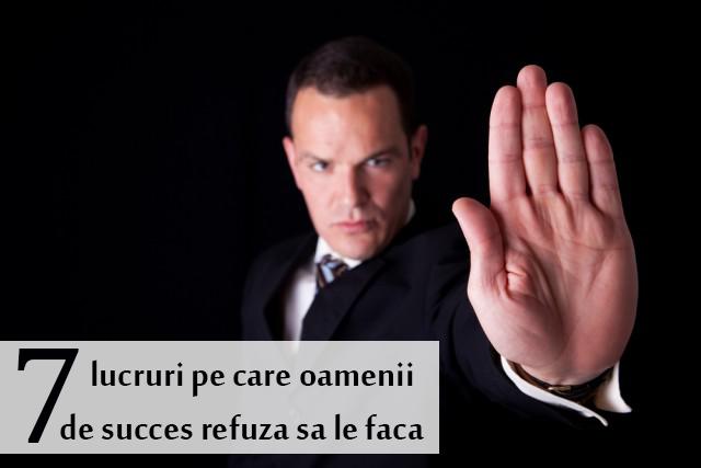 7 lucruri pe care oamenii de succes refuză să le facă
